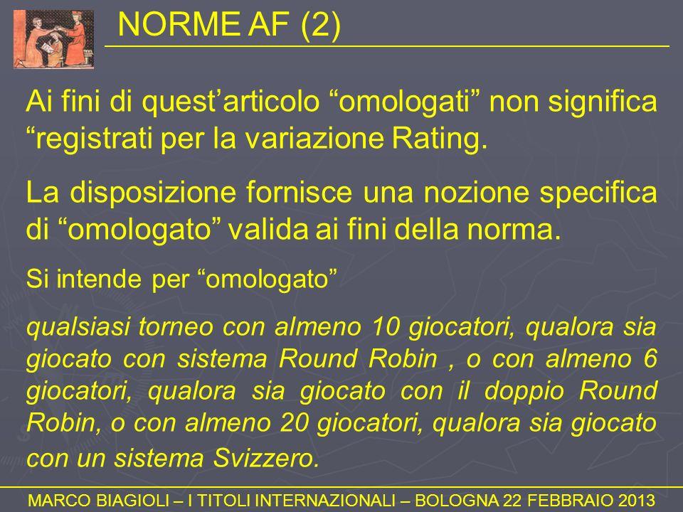 NORME AF (2) MARCO BIAGIOLI – I TITOLI INTERNAZIONALI – BOLOGNA 22 FEBBRAIO 2013 Ai fini di questarticolo omologati non significa registrati per la va