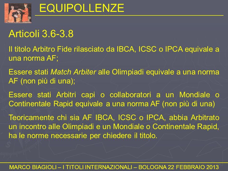 EQUIPOLLENZE MARCO BIAGIOLI – I TITOLI INTERNAZIONALI – BOLOGNA 22 FEBBRAIO 2013 Articoli 3.6-3.8 Il titolo Arbitro Fide rilasciato da IBCA, ICSC o IP