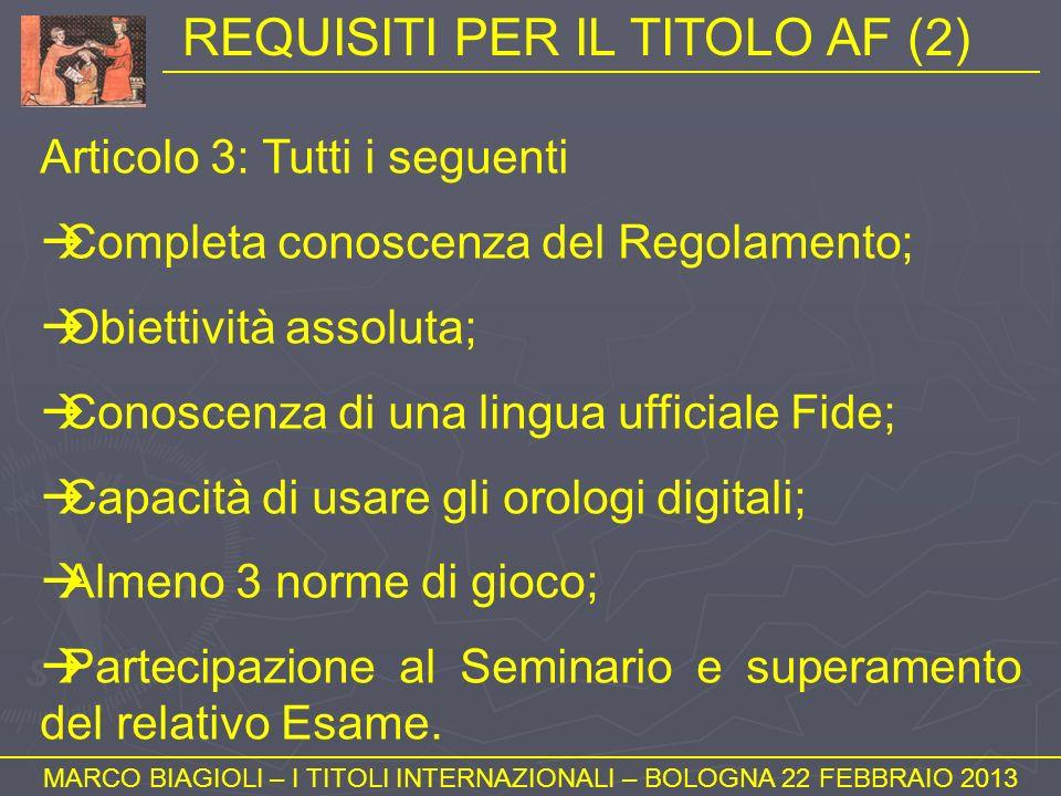 REQUISITI PER IL TITOLO AF (2) MARCO BIAGIOLI – I TITOLI INTERNAZIONALI – BOLOGNA 22 FEBBRAIO 2013 Articolo 3: Tutti i seguenti Completa conoscenza de