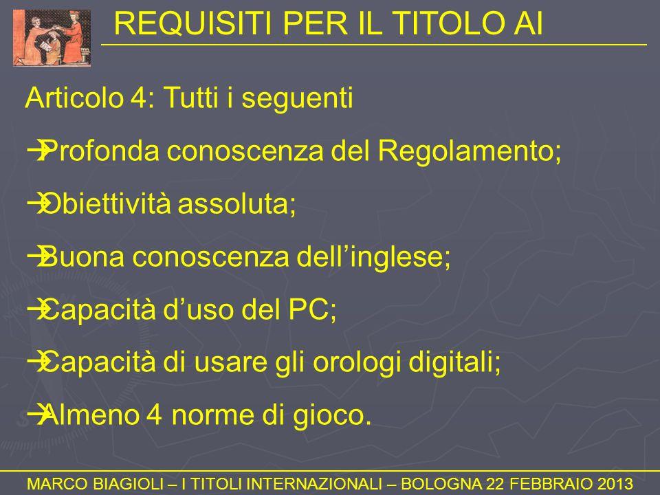 REQUISITI PER IL TITOLO AI MARCO BIAGIOLI – I TITOLI INTERNAZIONALI – BOLOGNA 22 FEBBRAIO 2013 Articolo 4: Tutti i seguenti Profonda conoscenza del Re