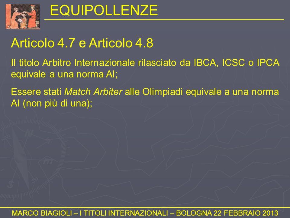EQUIPOLLENZE MARCO BIAGIOLI – I TITOLI INTERNAZIONALI – BOLOGNA 22 FEBBRAIO 2013 Articolo 4.7 e Articolo 4.8 Il titolo Arbitro Internazionale rilascia
