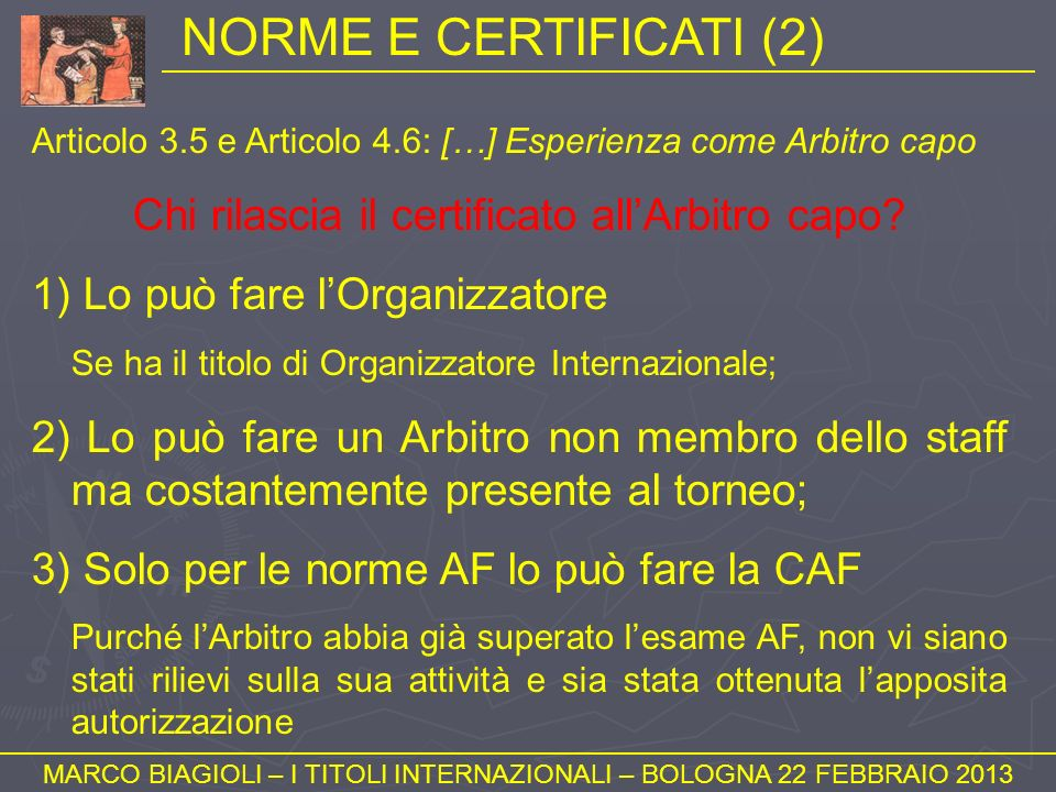 NORME E CERTIFICATI (2) MARCO BIAGIOLI – I TITOLI INTERNAZIONALI – BOLOGNA 22 FEBBRAIO 2013 Articolo 3.5 e Articolo 4.6: […] Esperienza come Arbitro c