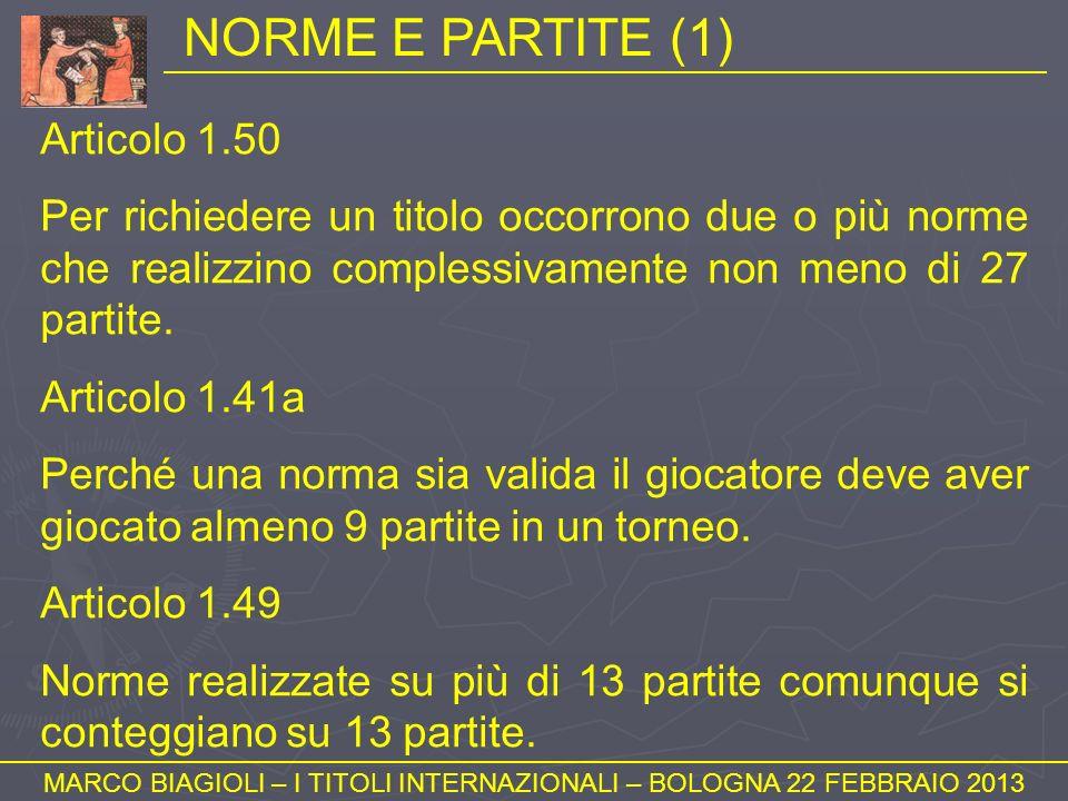 NORME E PARTITE (1) MARCO BIAGIOLI – I TITOLI INTERNAZIONALI – BOLOGNA 22 FEBBRAIO 2013 Articolo 1.50 Per richiedere un titolo occorrono due o più nor