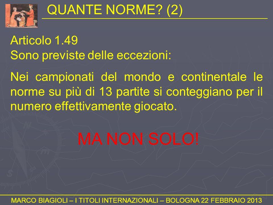 QUANTE NORME? (2) MARCO BIAGIOLI – I TITOLI INTERNAZIONALI – BOLOGNA 22 FEBBRAIO 2013 Articolo 1.49 Sono previste delle eccezioni: Nei campionati del