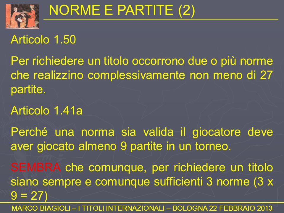 NORME E PARTITE (2) MARCO BIAGIOLI – I TITOLI INTERNAZIONALI – BOLOGNA 22 FEBBRAIO 2013 Articolo 1.50 Per richiedere un titolo occorrono due o più nor
