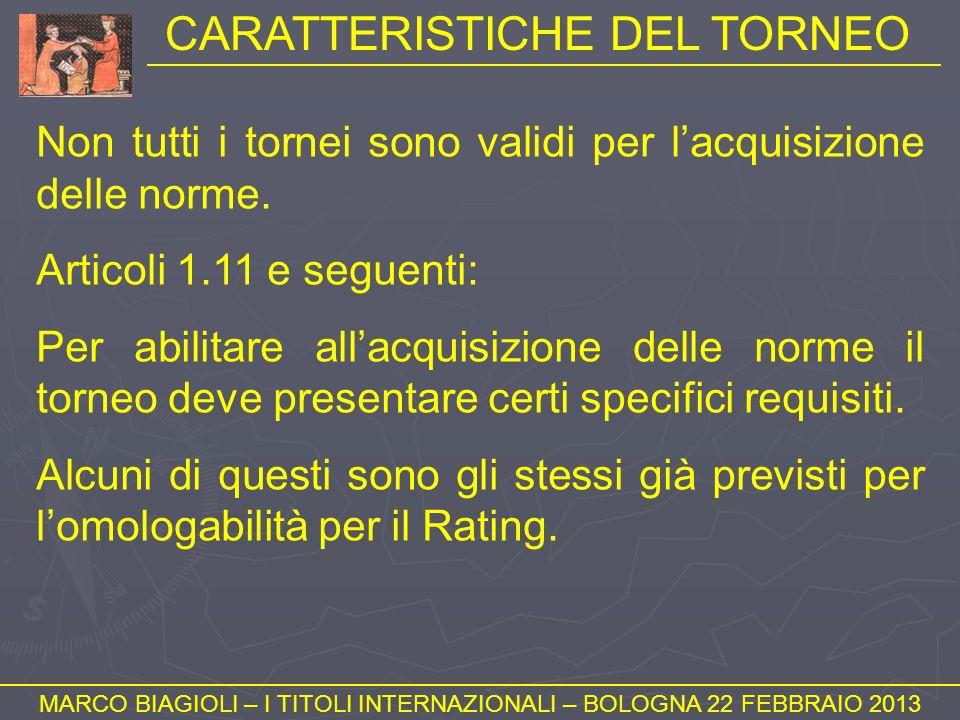 CARATTERISTICHE DEL TORNEO MARCO BIAGIOLI – I TITOLI INTERNAZIONALI – BOLOGNA 22 FEBBRAIO 2013 Non tutti i tornei sono validi per lacquisizione delle