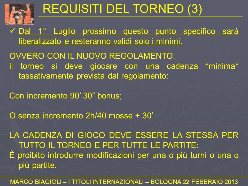 REQUISITI DEL TORNEO (3) MARCO BIAGIOLI – I TITOLI INTERNAZIONALI – BOLOGNA 22 FEBBRAIO 2013 Dal 1° Luglio prossimo questo punto specifico sarà libera