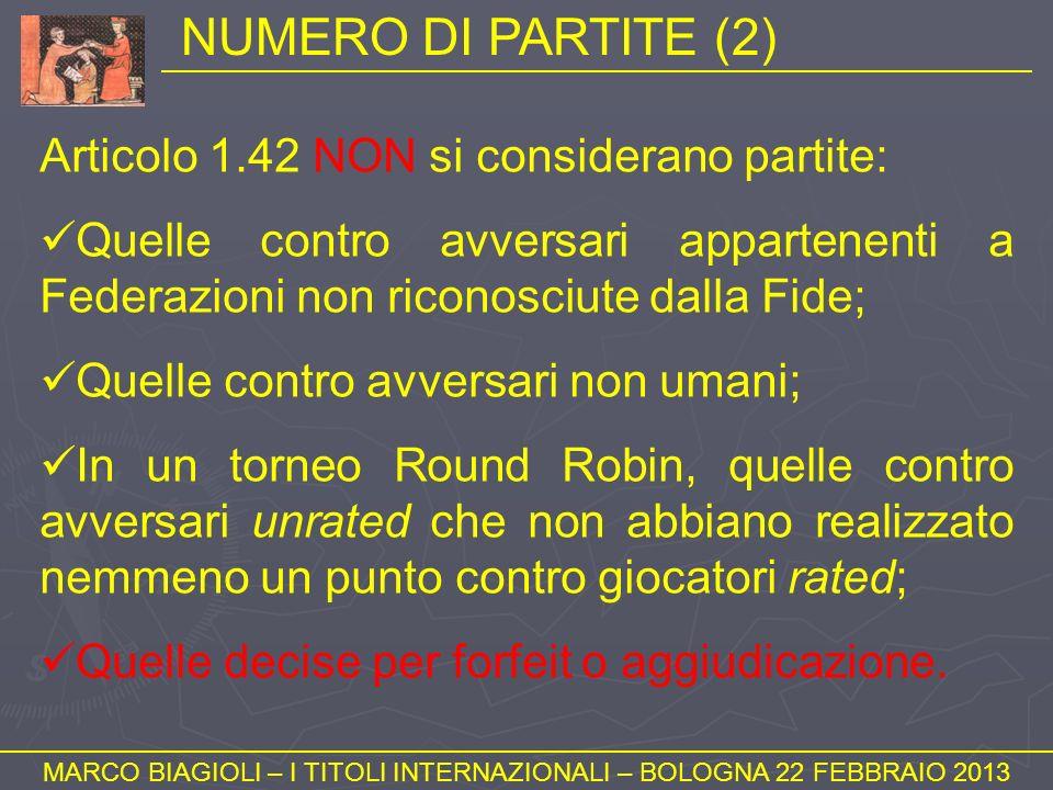 NUMERO DI PARTITE (2) MARCO BIAGIOLI – I TITOLI INTERNAZIONALI – BOLOGNA 22 FEBBRAIO 2013 Articolo 1.42 NON si considerano partite: Quelle contro avve