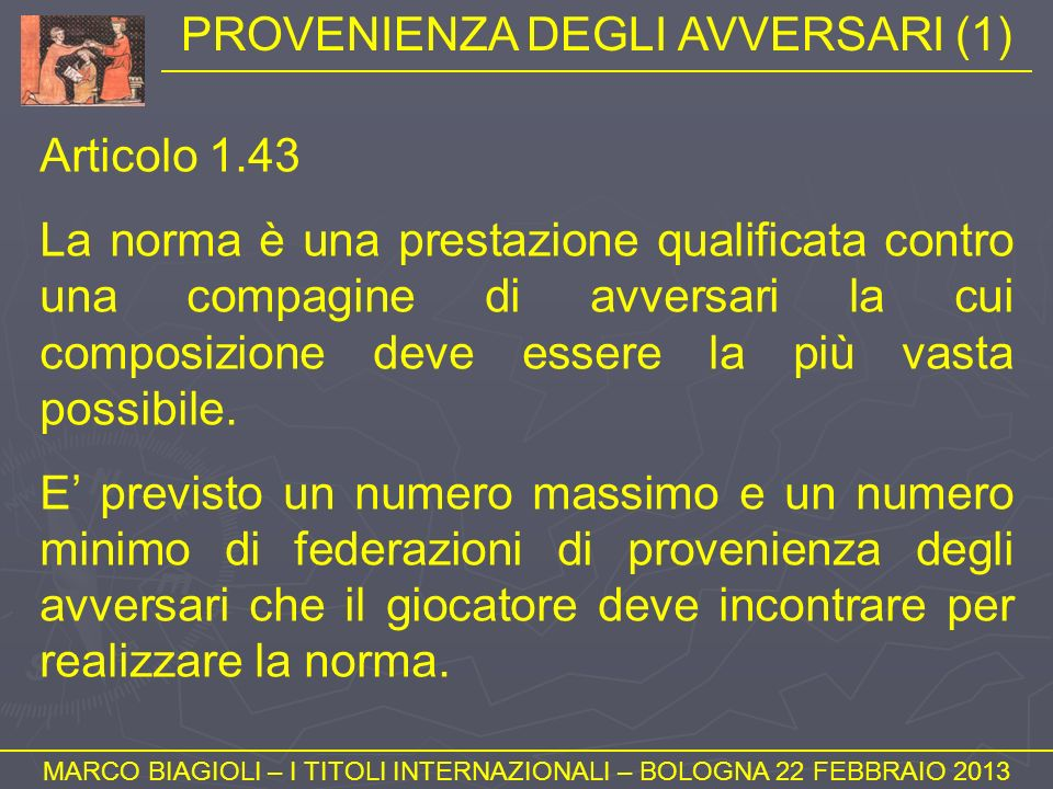 PROVENIENZA DEGLI AVVERSARI (1) MARCO BIAGIOLI – I TITOLI INTERNAZIONALI – BOLOGNA 22 FEBBRAIO 2013 Articolo 1.43 La norma è una prestazione qualifica