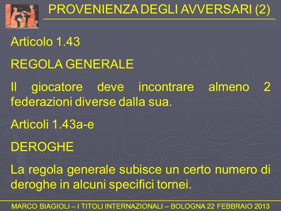 PROVENIENZA DEGLI AVVERSARI (2) MARCO BIAGIOLI – I TITOLI INTERNAZIONALI – BOLOGNA 22 FEBBRAIO 2013 Articolo 1.43 REGOLA GENERALE Il giocatore deve in