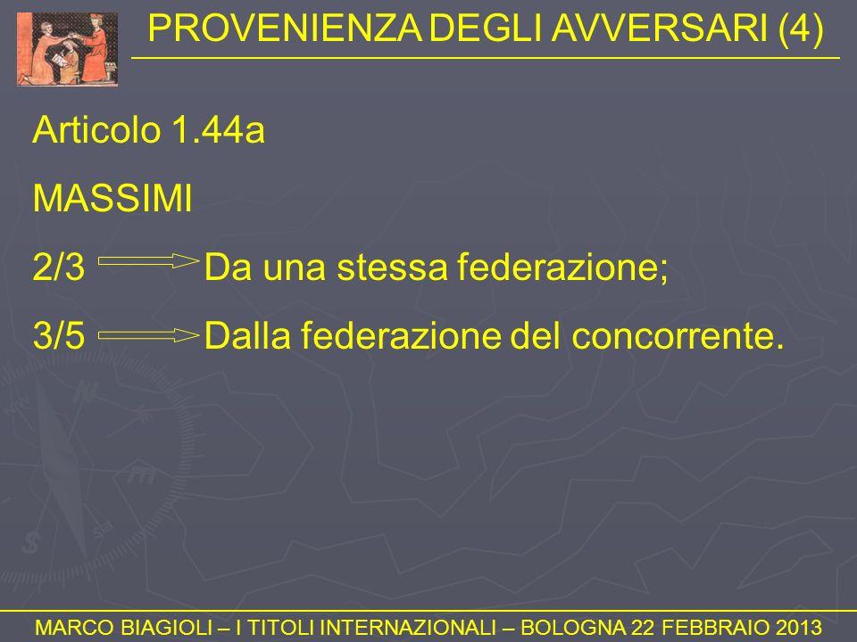 PROVENIENZA DEGLI AVVERSARI (4) MARCO BIAGIOLI – I TITOLI INTERNAZIONALI – BOLOGNA 22 FEBBRAIO 2013 Articolo 1.44a MASSIMI 2/3Da una stessa federazion
