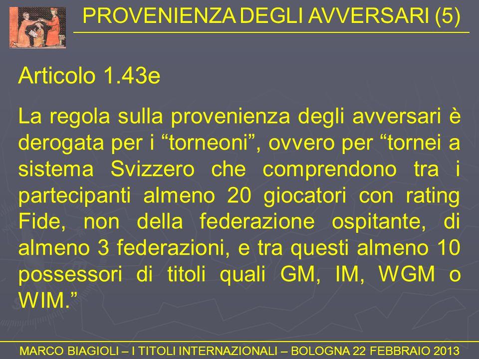 PROVENIENZA DEGLI AVVERSARI (5) MARCO BIAGIOLI – I TITOLI INTERNAZIONALI – BOLOGNA 22 FEBBRAIO 2013 Articolo 1.43e La regola sulla provenienza degli a
