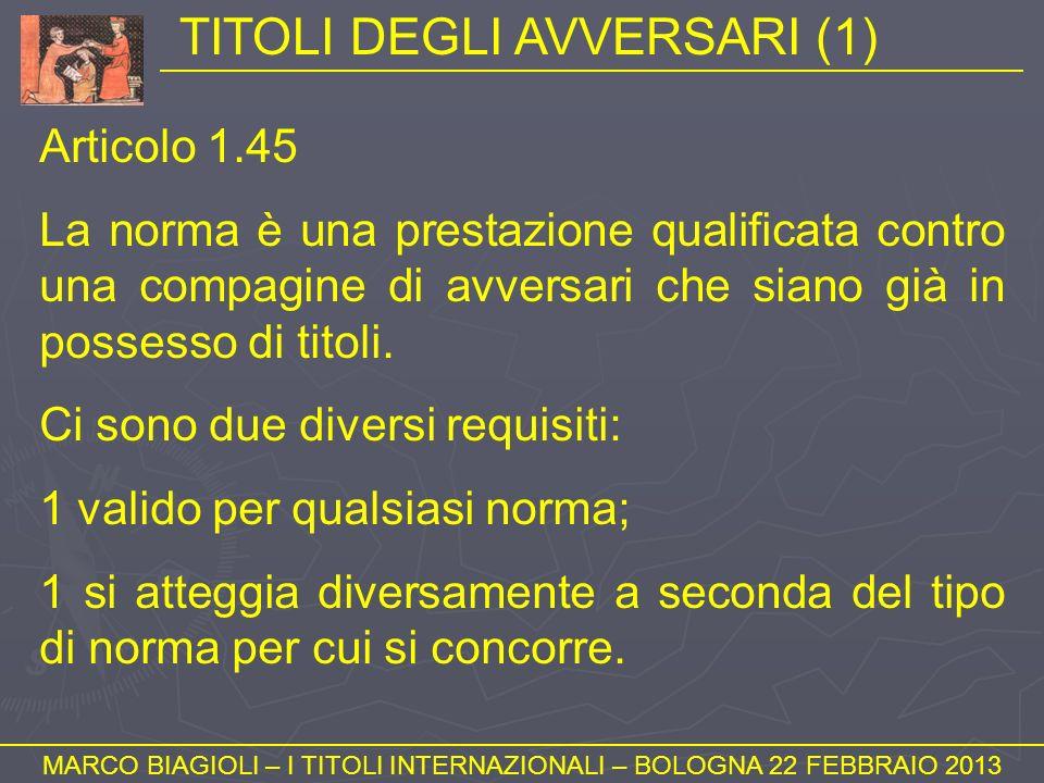 TITOLI DEGLI AVVERSARI (1) MARCO BIAGIOLI – I TITOLI INTERNAZIONALI – BOLOGNA 22 FEBBRAIO 2013 Articolo 1.45 La norma è una prestazione qualificata co