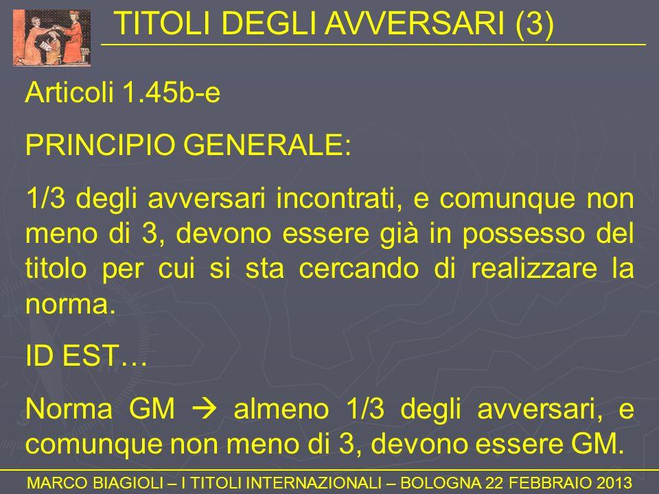 TITOLI DEGLI AVVERSARI (3) MARCO BIAGIOLI – I TITOLI INTERNAZIONALI – BOLOGNA 22 FEBBRAIO 2013 Articoli 1.45b-e PRINCIPIO GENERALE: 1/3 degli avversar