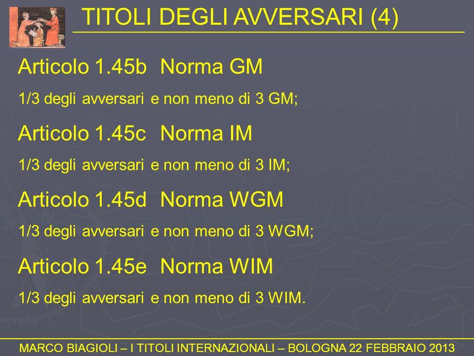 TITOLI DEGLI AVVERSARI (4) MARCO BIAGIOLI – I TITOLI INTERNAZIONALI – BOLOGNA 22 FEBBRAIO 2013 Articolo 1.45bNorma GM 1/3 degli avversari e non meno d