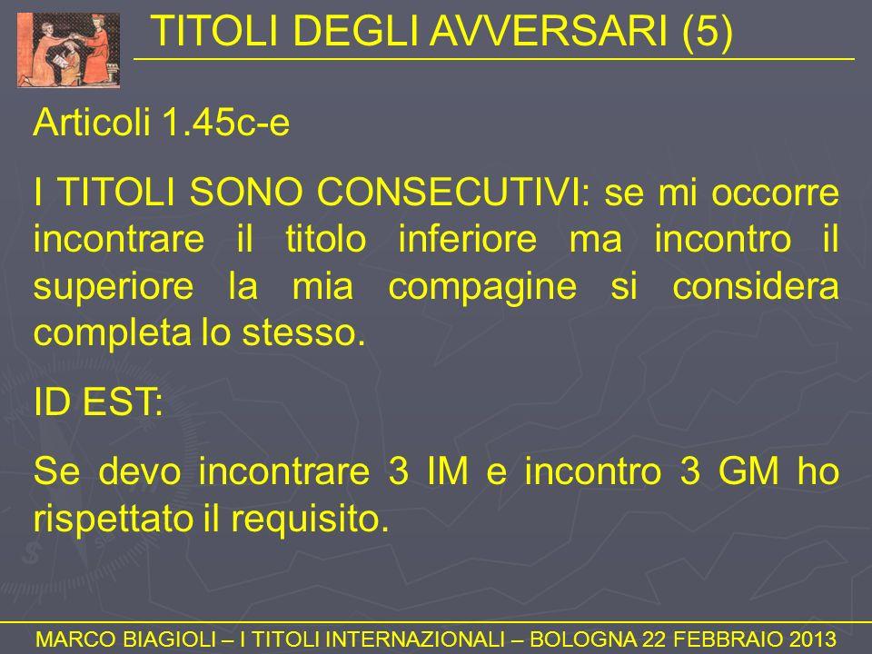 TITOLI DEGLI AVVERSARI (5) MARCO BIAGIOLI – I TITOLI INTERNAZIONALI – BOLOGNA 22 FEBBRAIO 2013 Articoli 1.45c-e I TITOLI SONO CONSECUTIVI: se mi occor
