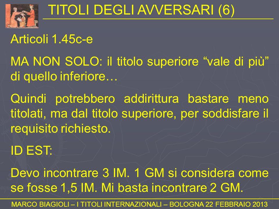 TITOLI DEGLI AVVERSARI (6) MARCO BIAGIOLI – I TITOLI INTERNAZIONALI – BOLOGNA 22 FEBBRAIO 2013 Articoli 1.45c-e MA NON SOLO: il titolo superiore vale