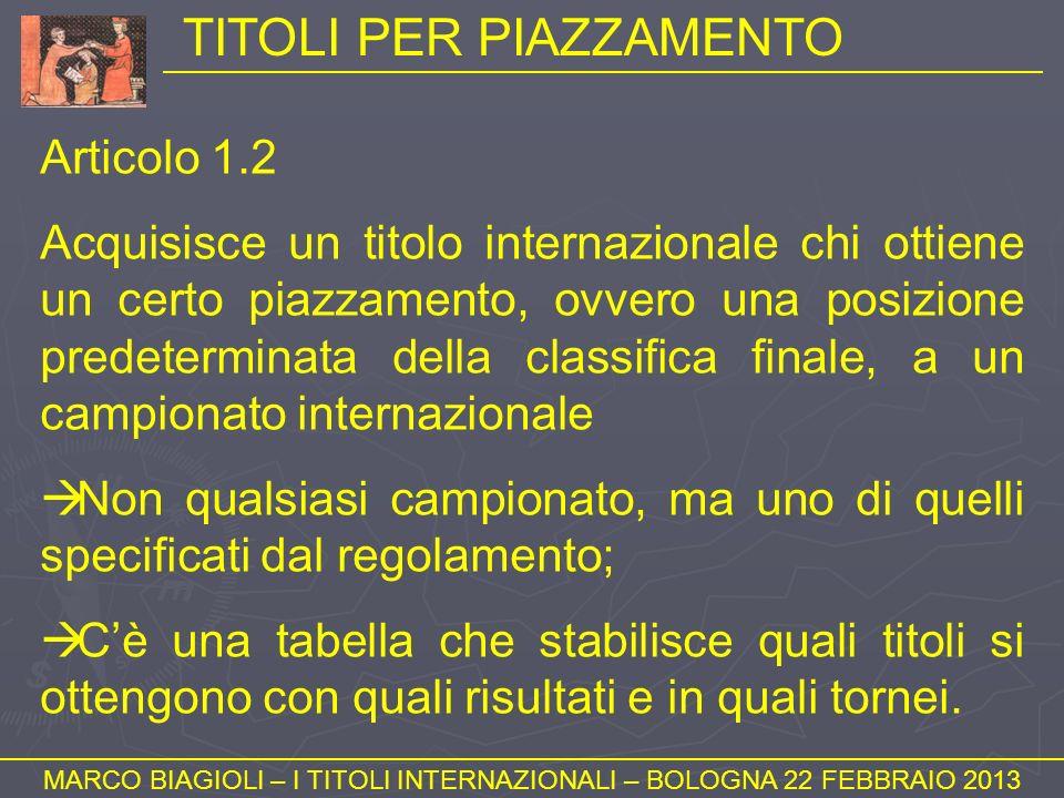 TITOLI PER PIAZZAMENTO MARCO BIAGIOLI – I TITOLI INTERNAZIONALI – BOLOGNA 22 FEBBRAIO 2013 Articolo 1.2 Acquisisce un titolo internazionale chi ottien