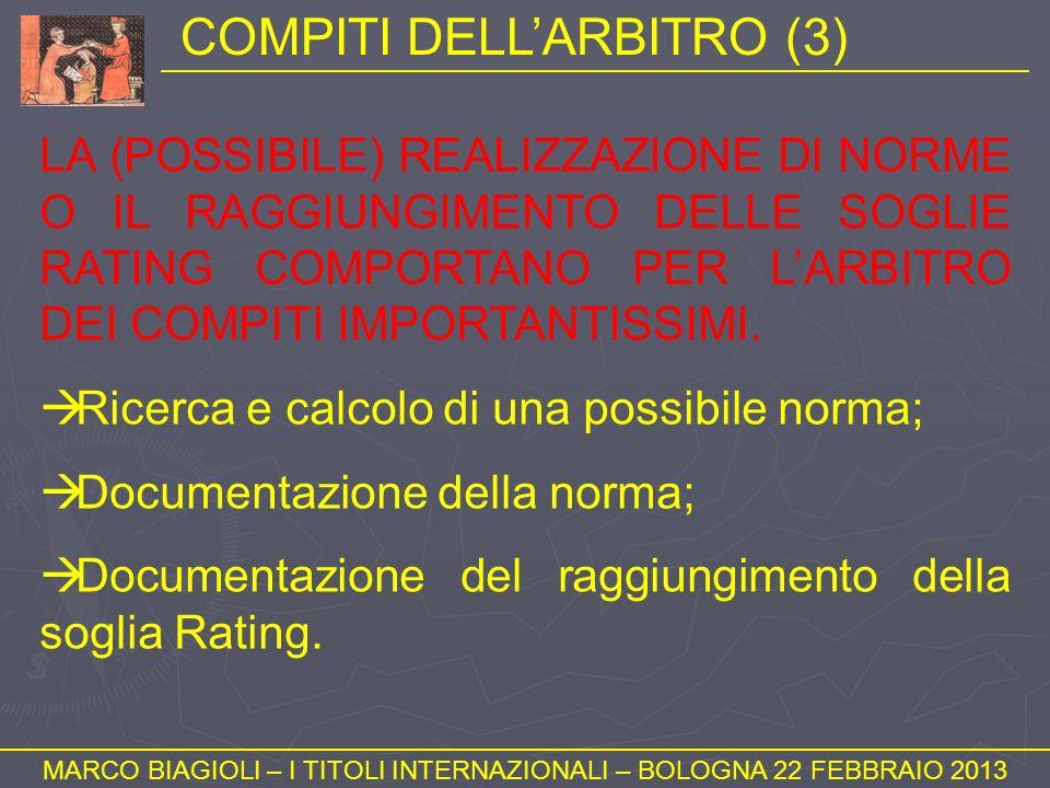 COMPITI DELLARBITRO (3) MARCO BIAGIOLI – I TITOLI INTERNAZIONALI – BOLOGNA 22 FEBBRAIO 2013 LA (POSSIBILE) REALIZZAZIONE DI NORME O IL RAGGIUNGIMENTO