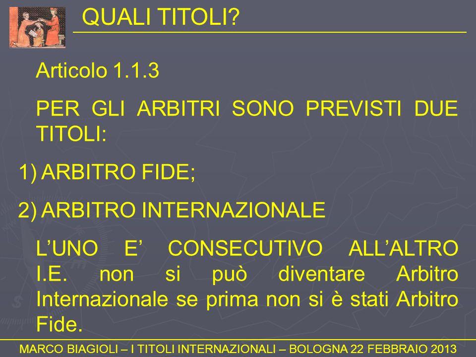 QUALI TITOLI? MARCO BIAGIOLI – I TITOLI INTERNAZIONALI – BOLOGNA 22 FEBBRAIO 2013 Articolo 1.1.3 PER GLI ARBITRI SONO PREVISTI DUE TITOLI: 1) ARBITRO