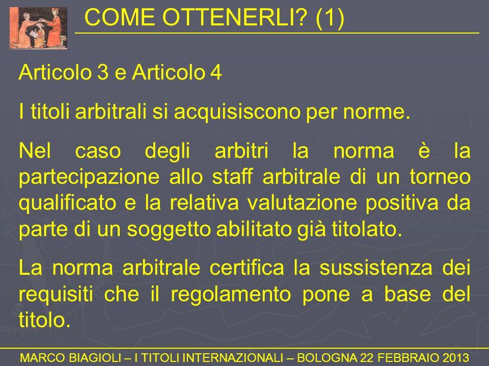 COME OTTENERLI? (1) MARCO BIAGIOLI – I TITOLI INTERNAZIONALI – BOLOGNA 22 FEBBRAIO 2013 Articolo 3 e Articolo 4 I titoli arbitrali si acquisiscono per