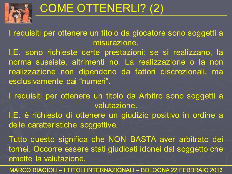 COME OTTENERLI? (2) MARCO BIAGIOLI – I TITOLI INTERNAZIONALI – BOLOGNA 22 FEBBRAIO 2013 I requisiti per ottenere un titolo da giocatore sono soggetti