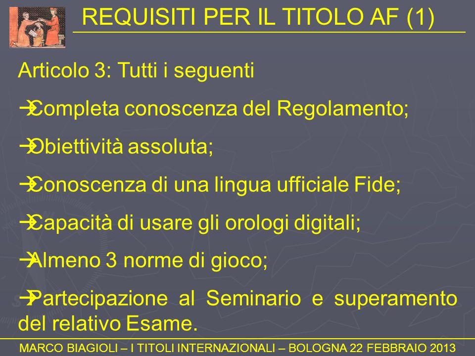 REQUISITI PER IL TITOLO AF (1) MARCO BIAGIOLI – I TITOLI INTERNAZIONALI – BOLOGNA 22 FEBBRAIO 2013 Articolo 3: Tutti i seguenti Completa conoscenza de