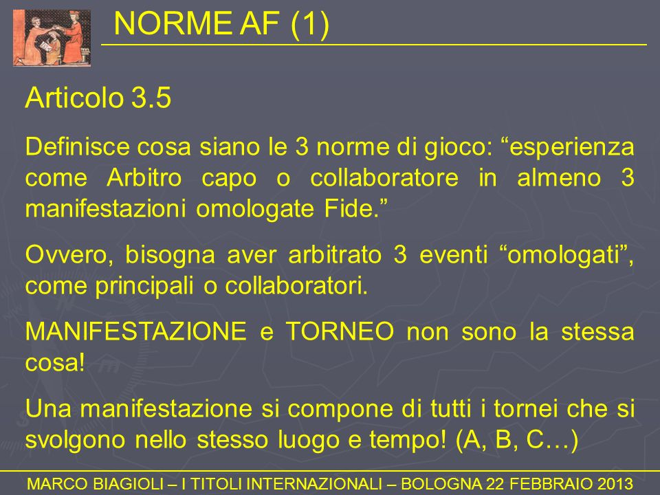 NORME AF (1) MARCO BIAGIOLI – I TITOLI INTERNAZIONALI – BOLOGNA 22 FEBBRAIO 2013 Articolo 3.5 Definisce cosa siano le 3 norme di gioco: esperienza com