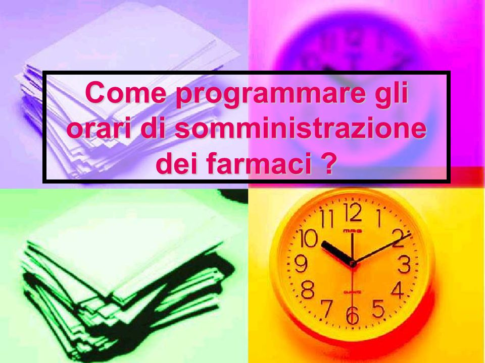 Come programmare gli orari di somministrazione dei farmaci ?