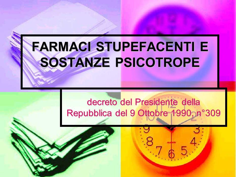 FARMACI STUPEFACENTI E SOSTANZE PSICOTROPE decreto del Presidente della Repubblica del 9 Ottobre 1990, n°309