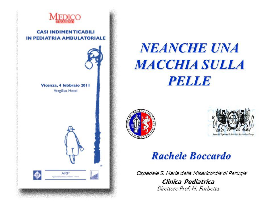 Rachele Boccardo NEANCHE UNA MACCHIA SULLA PELLE Ospedale S. Maria della Misericordia di Perugia Clinica Pediatrica Direttore Prof. M. Furbetta