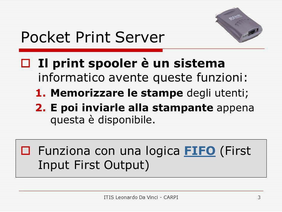 ITIS Leonardo Da Vinci - CARPI3 Pocket Print Server Il print spooler è un sistema informatico avente queste funzioni: 1.Memorizzare le stampe degli ut