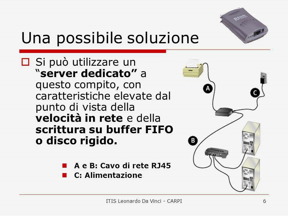 ITIS Leonardo Da Vinci - CARPI6 Una possibile soluzione Si può utilizzare unserver dedicato a questo compito, con caratteristiche elevate dal punto di