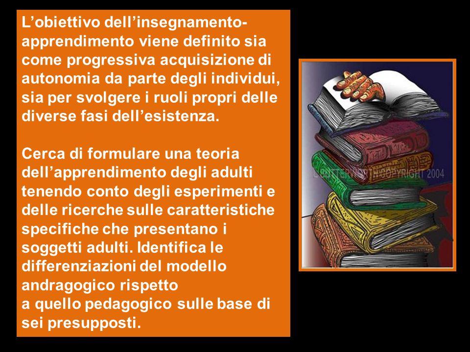 Lobiettivo dellinsegnamento- apprendimento viene definito sia come progressiva acquisizione di autonomia da parte degli individui, sia per svolgere i