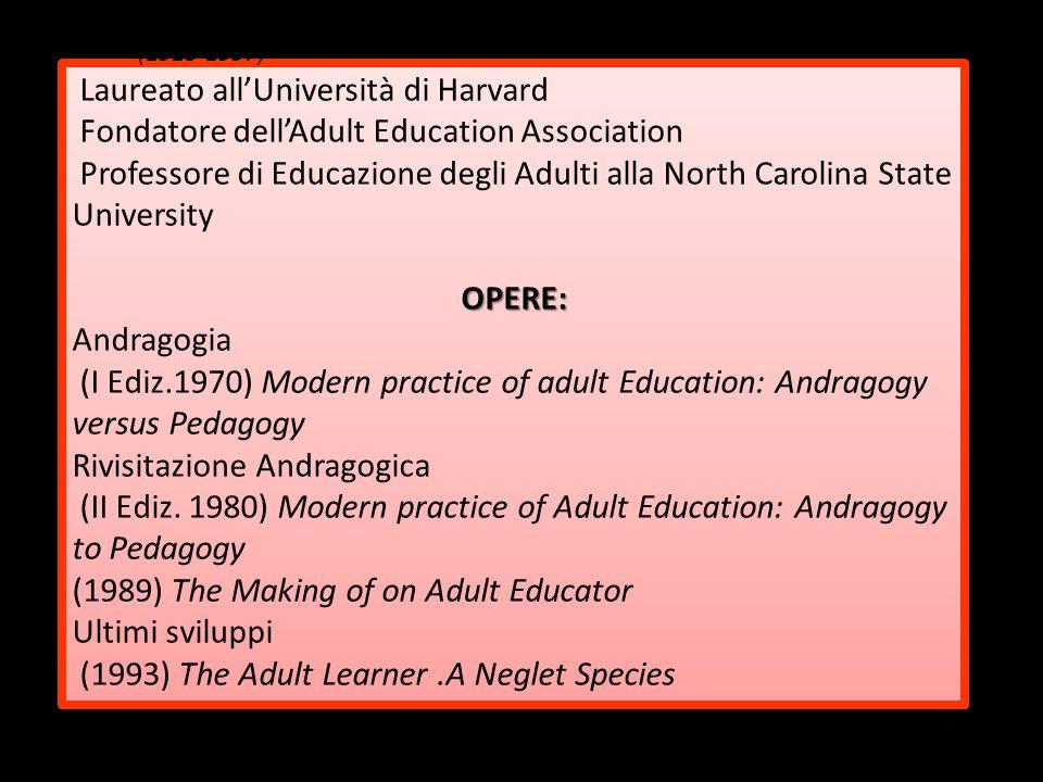 Laureato allUniversità di Harvard Fondatore dellAdult Education Association Professore di Educazione degli Adulti alla North Carolina State University