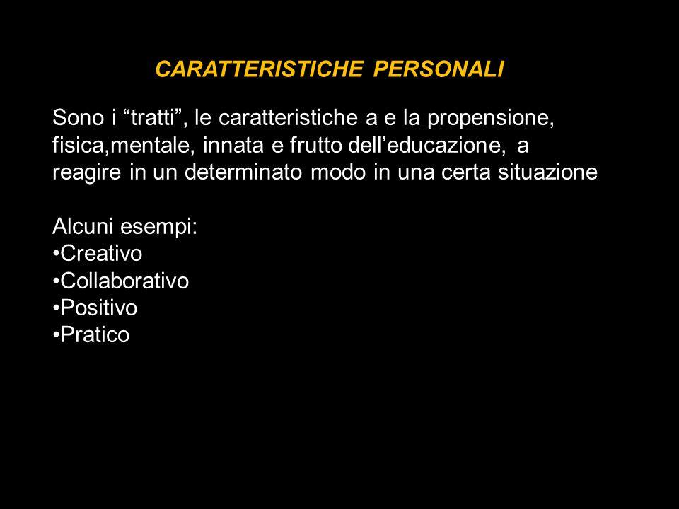 CARATTERISTICHE PERSONALI Sono i tratti, le caratteristiche a e la propensione, fisica,mentale, innata e frutto delleducazione, a reagire in un determ