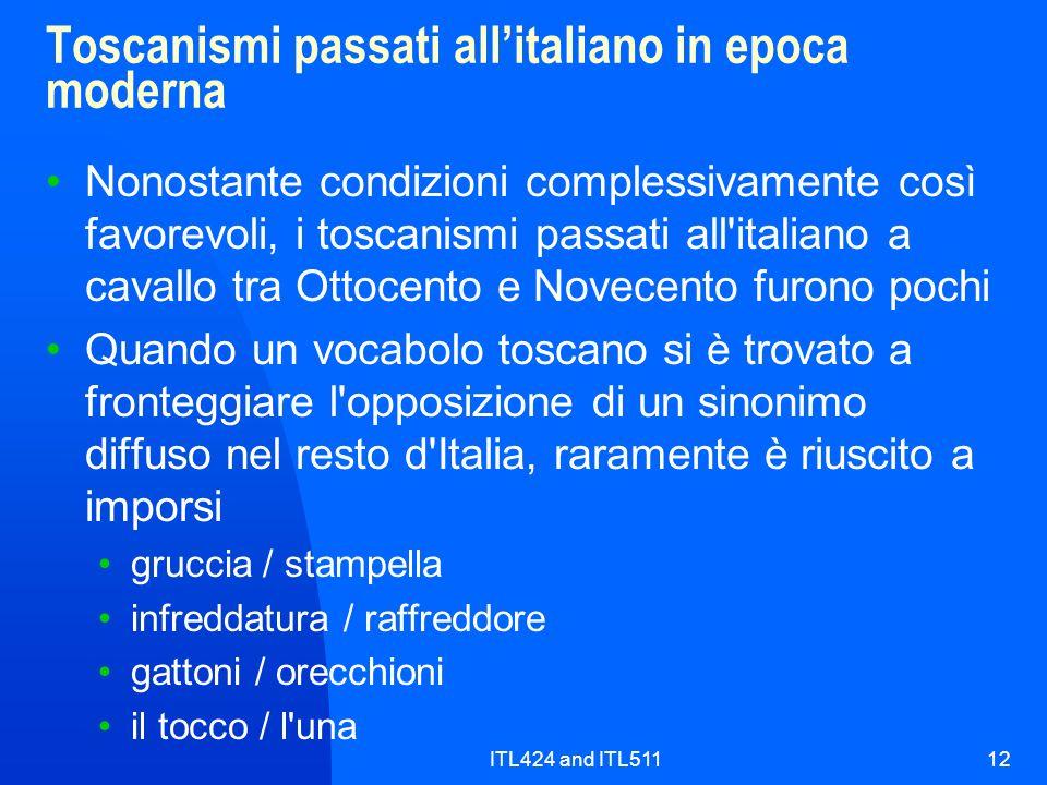 ITL424 and ITL51112 Toscanismi passati allitaliano in epoca moderna Nonostante condizioni complessivamente così favorevoli, i toscanismi passati all'i