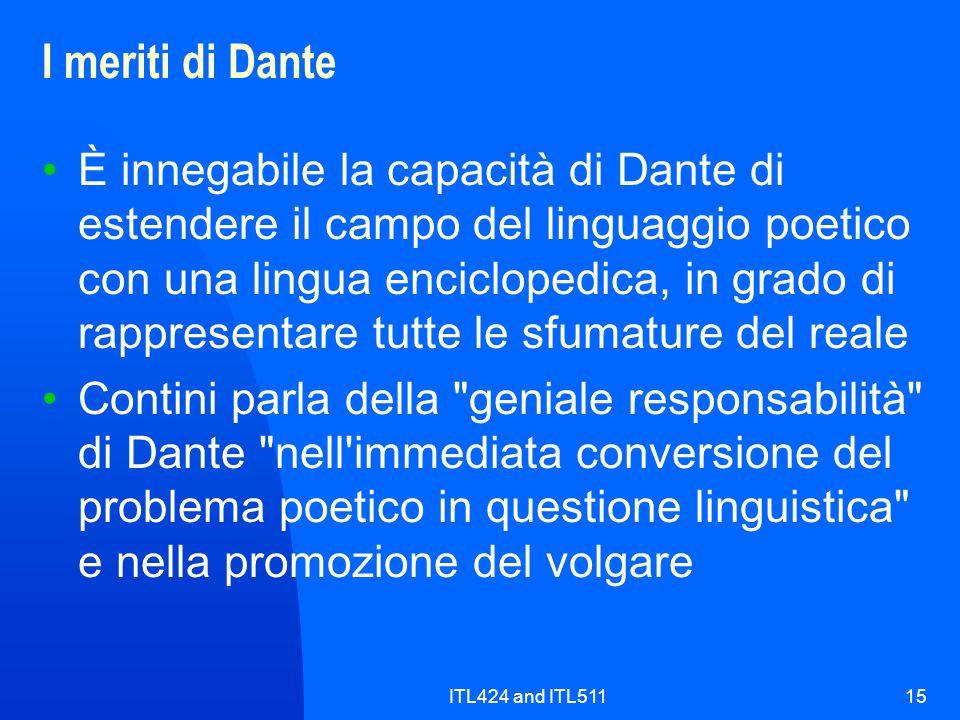 ITL424 and ITL51115 I meriti di Dante È innegabile la capacità di Dante di estendere il campo del linguaggio poetico con una lingua enciclopedica, in