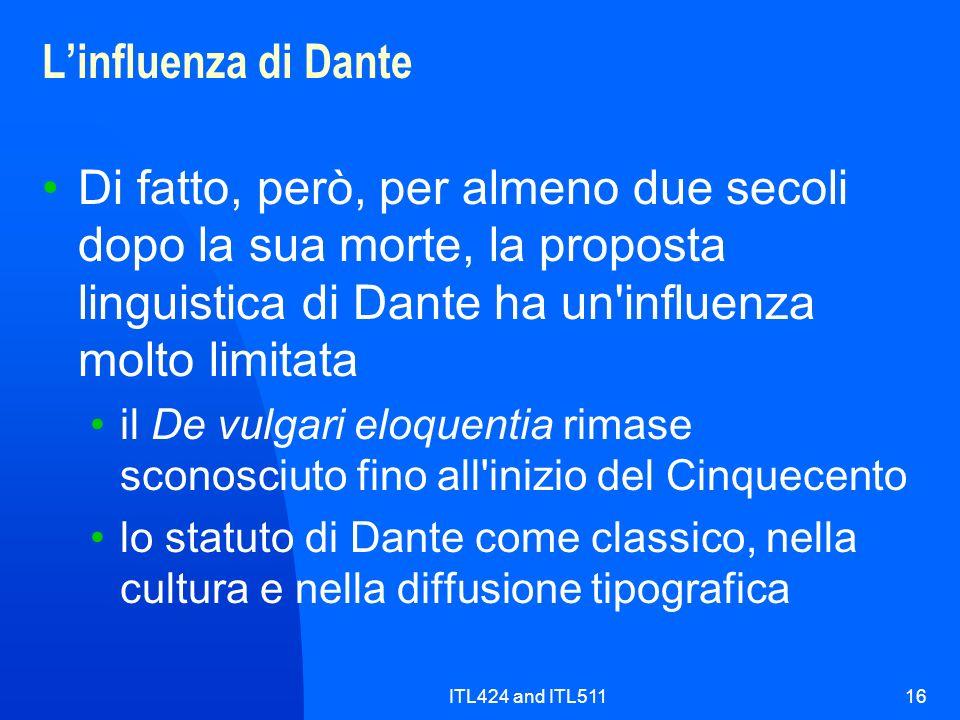 ITL424 and ITL51116 Linfluenza di Dante Di fatto, però, per almeno due secoli dopo la sua morte, la proposta linguistica di Dante ha un'influenza molt