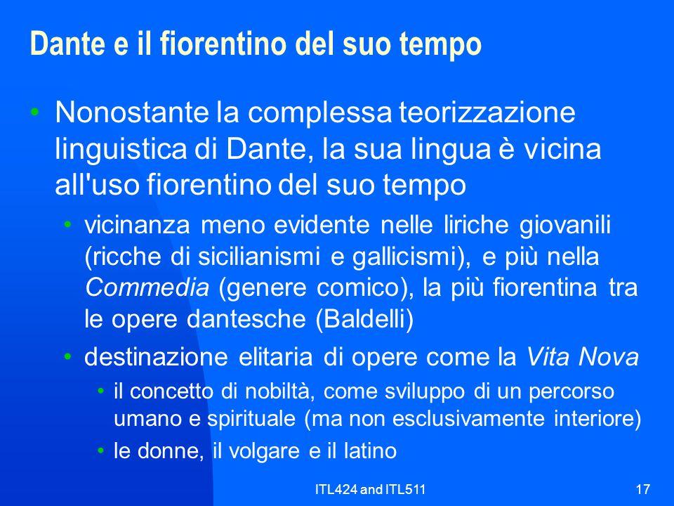 ITL424 and ITL51117 Dante e il fiorentino del suo tempo Nonostante la complessa teorizzazione linguistica di Dante, la sua lingua è vicina all'uso fio