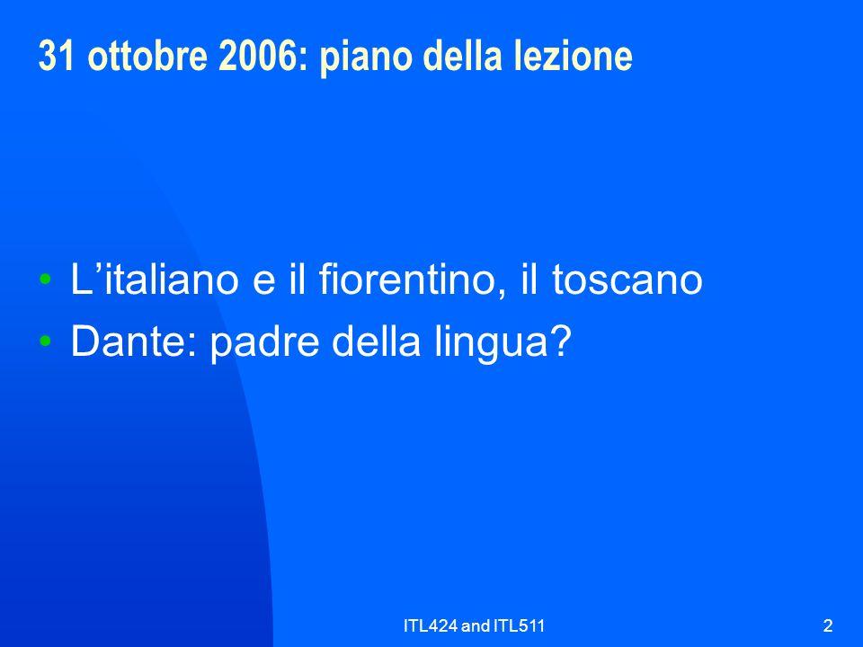ITL424 and ITL5112 31 ottobre 2006: piano della lezione Litaliano e il fiorentino, il toscano Dante: padre della lingua?