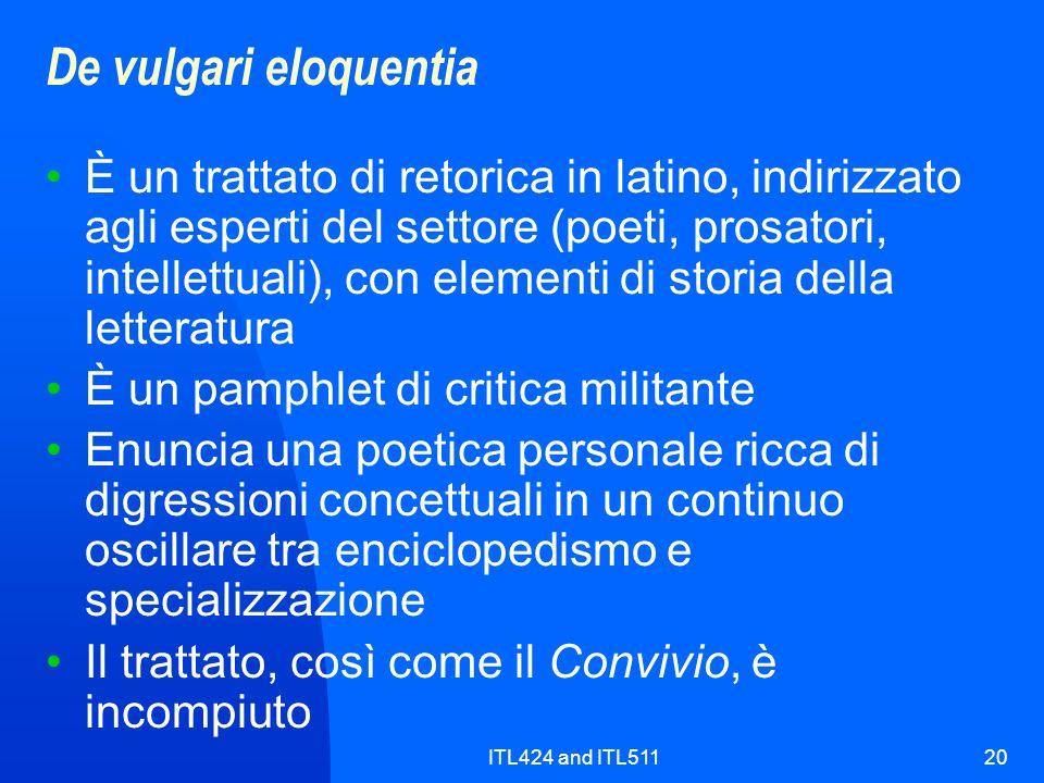 ITL424 and ITL51120 De vulgari eloquentia È un trattato di retorica in latino, indirizzato agli esperti del settore (poeti, prosatori, intellettuali),