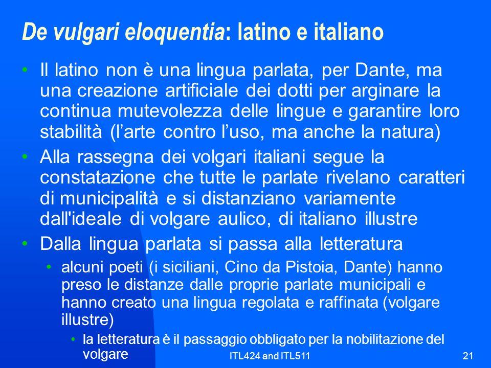 ITL424 and ITL51121 De vulgari eloquentia : latino e italiano Il latino non è una lingua parlata, per Dante, ma una creazione artificiale dei dotti pe