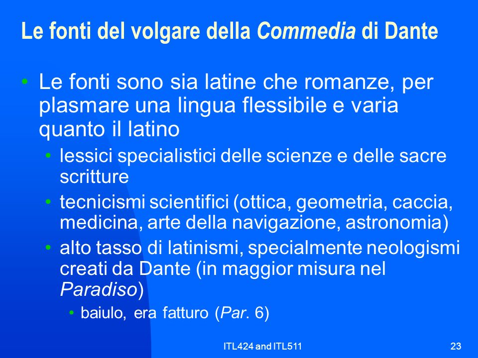 ITL424 and ITL51123 Le fonti del volgare della Commedia di Dante Le fonti sono sia latine che romanze, per plasmare una lingua flessibile e varia quan