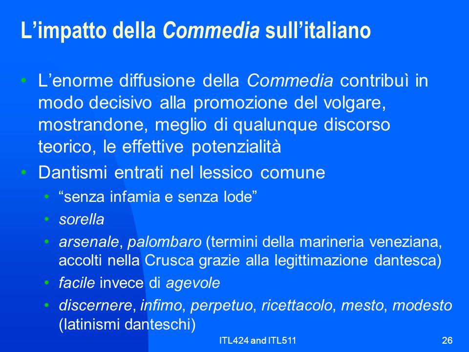 ITL424 and ITL51126 Limpatto della Commedia sullitaliano Lenorme diffusione della Commedia contribuì in modo decisivo alla promozione del volgare, mos