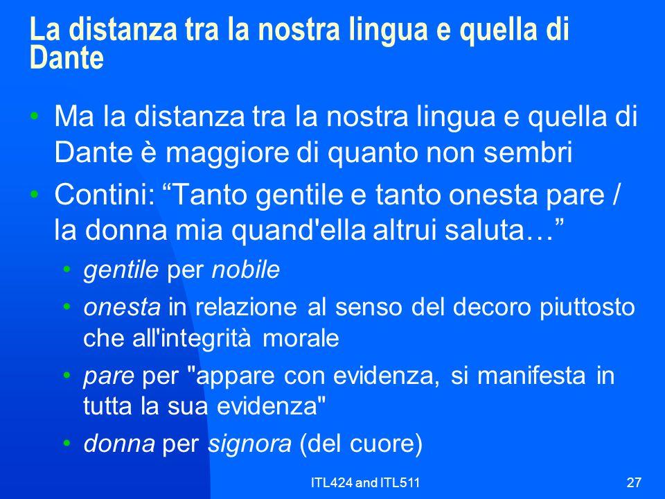 ITL424 and ITL51127 La distanza tra la nostra lingua e quella di Dante Ma la distanza tra la nostra lingua e quella di Dante è maggiore di quanto non