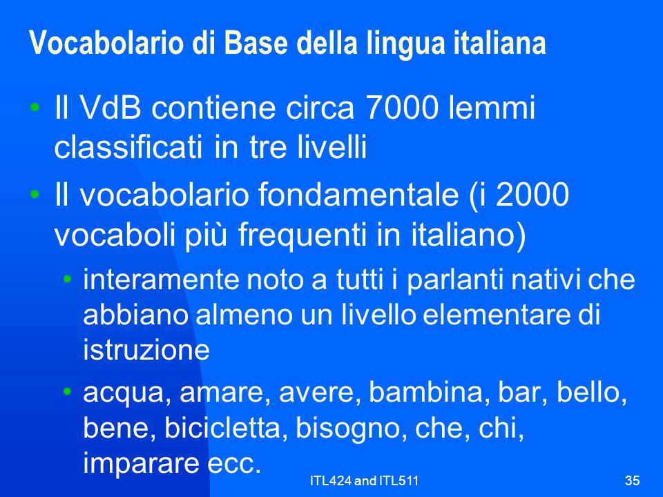 ITL424 and ITL51135 Vocabolario di Base della lingua italiana Il VdB contiene circa 7000 lemmi classificati in tre livelli Il vocabolario fondamentale