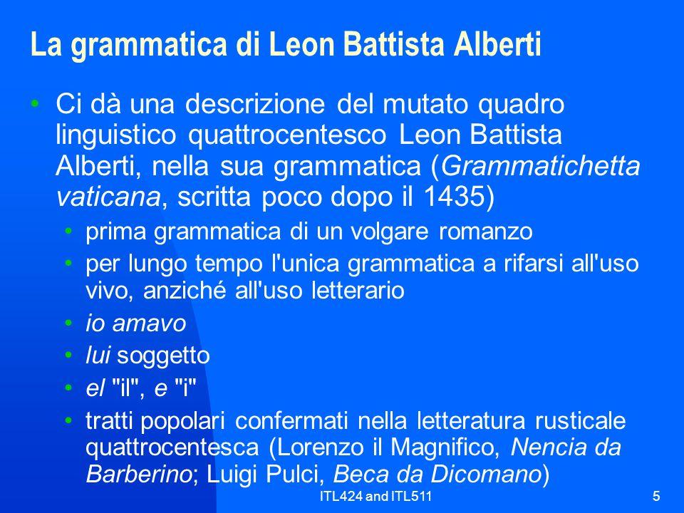 ITL424 and ITL5115 La grammatica di Leon Battista Alberti Ci dà una descrizione del mutato quadro linguistico quattrocentesco Leon Battista Alberti, n