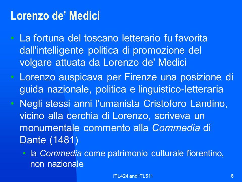 ITL424 and ITL5116 Lorenzo de Medici La fortuna del toscano letterario fu favorita dall'intelligente politica di promozione del volgare attuata da Lor