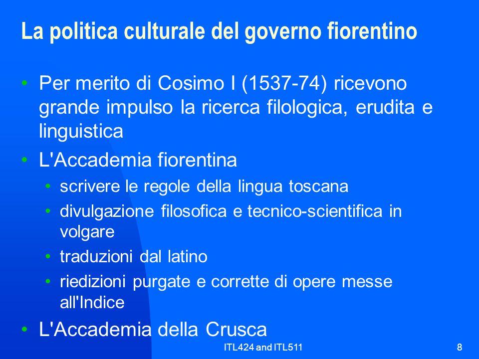 ITL424 and ITL5118 La politica culturale del governo fiorentino Per merito di Cosimo I (1537-74) ricevono grande impulso la ricerca filologica, erudit